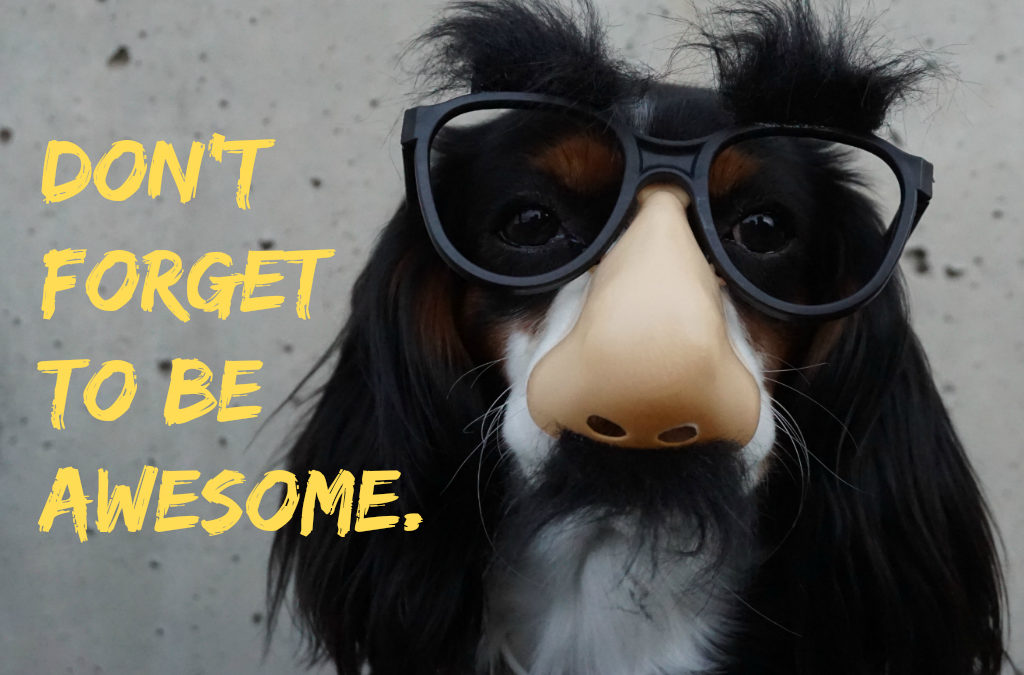 Note to self. Don't forget to be awesome.
