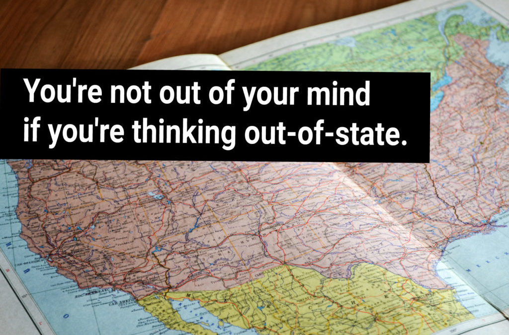You are not out of your mind if you are thinking out of state college